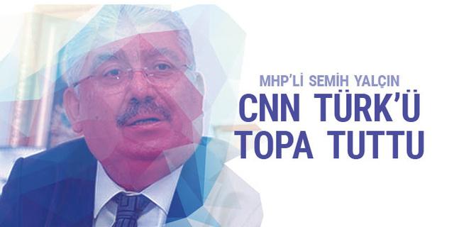 MHP'li Semih Yalçın CNN Türk'ü topa tuttu!