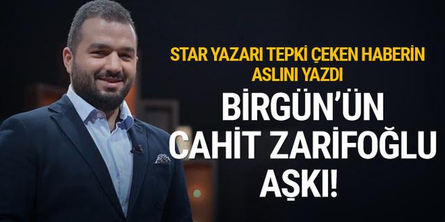 Star yazarından tepki: Birgün'ün Cahit Zarifoğlu aşkı!