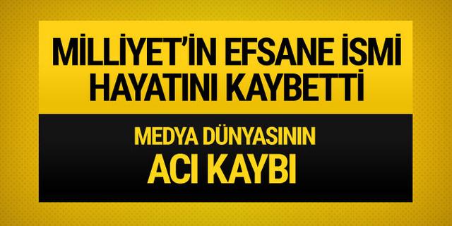 Medya dünyasının acı kaybı! Milliyet Gazetesi'nin efsane ismi vefat etti!