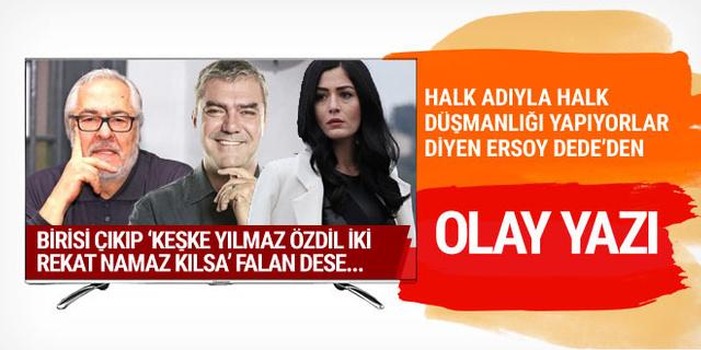 """Ersoy Dede'den olay yazı: Birisi de çıkıp """"keşke Yılmaz Özdil iki rekat namaz kılsa"""