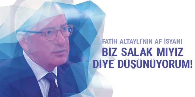 """Fatih Altaylı'nın af isyanı: """"Biz salak mıyız"""" diye düşünüyorum!"""