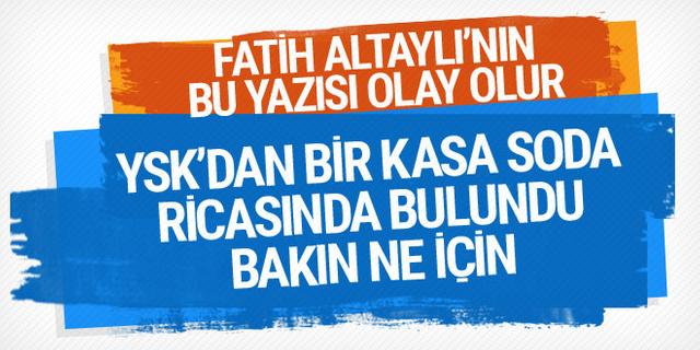Fatih Altaylı'nın bu yazısı olay olur! ' Hazmetmemiz zor olacak' deyip YSK'dan ricada bulundu