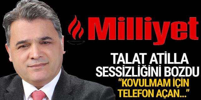 Talat Atilla sessizliğini bozdu! Milliyet'teki yazılarına son verilmişti