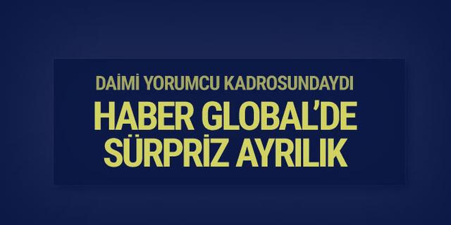 Haber Global'de sürpriz ayrılık!