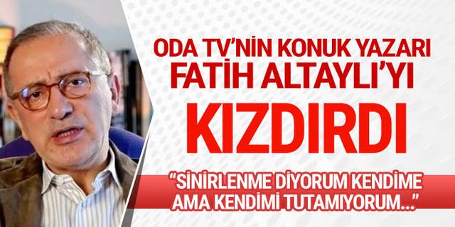 'Kendimi tutamıyorum' diyen Fatih Altaylı Oda TV'nin konuk yazarına çok kızdı