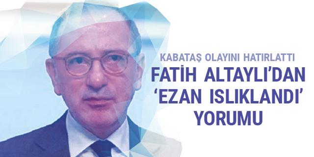 Fatih Altaylı'dan 'ezan ıslıklandı' yorumu! Kabataş olayını hatırlattı