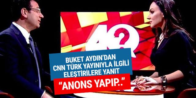 Buket Aydın'dan CNN Türk yayınıyla ilgili eleştirilere cevap