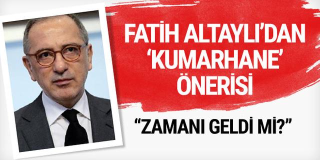 Fatih Altaylı'dan 'kumarhane' önerisi: Zamanı geldi mi?