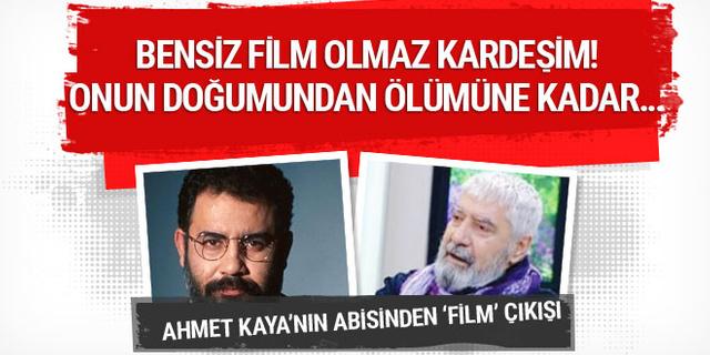 Ahmet Kaya'nın abisinden film yorumu: Onun doğumundan ölümüne kadar ...