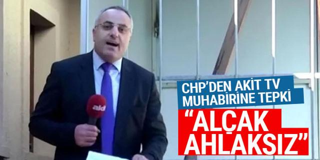 Akit TV muhabirine CHP'den tepki!