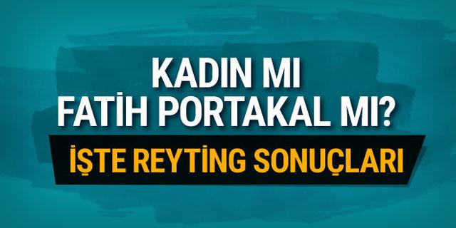 Kadın mı Fatih Portakal mı? 19 Mart 2019 reyting sonuçları