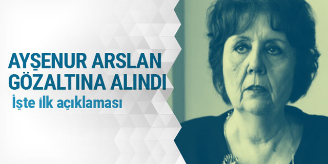 Ayşenur Arslan gözaltına alındı! İşte ilk açıklaması