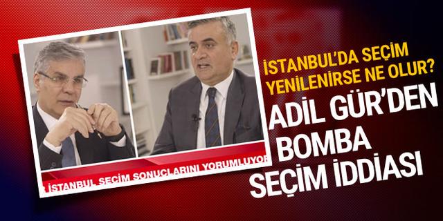 İstanbul'da seçim yenilenirse kim alır? Adil Gür'den bomba iddia!