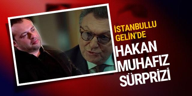 İstanbullu Gelin'de Hakan Muhafız sürprizi