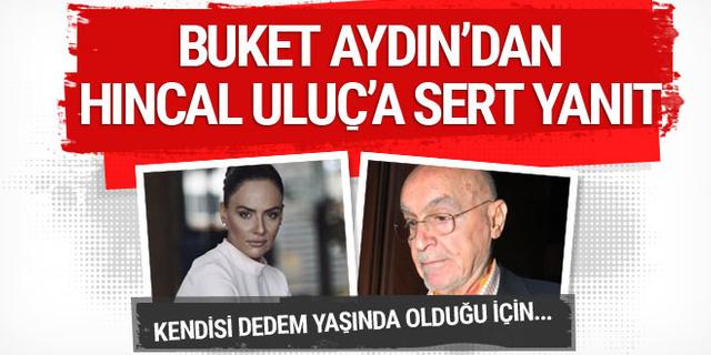 Buket Aydın'dan Hıncal Uluç'a: Kendisi dedem yaşında olduğu için geçmişini açıp...