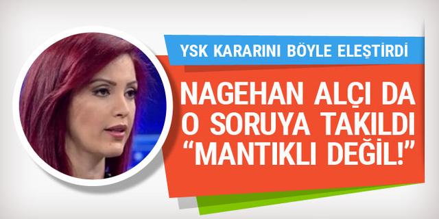 Nagehan Alçı'dan YSK'nın kararına eleştiri: Mantıklı ve tutarlı değil!