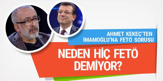 Ahmet Kekeç'ten Ekrem İmamoğlu'na FETÖ sorusu!
