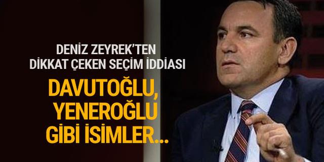 Deniz Zeyrek'ten olay seçim iddiası: Davutoğlu, Yeneroğlu gibi...