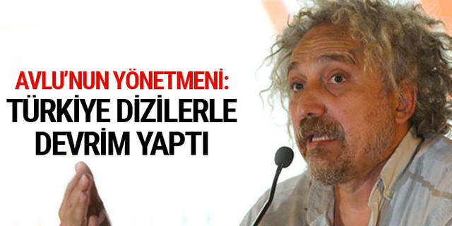 'Avlu' dizisinin yönetmeni: Türkiye dizilerle bir devrim yaptı!
