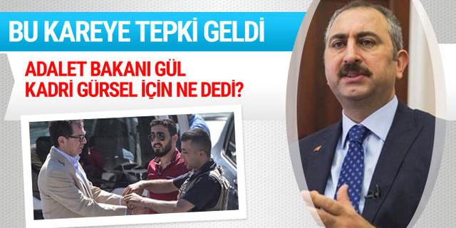 Adalet Bakanı Gül'den Kadri Gürsel'e kelepçe takılmasına tepki