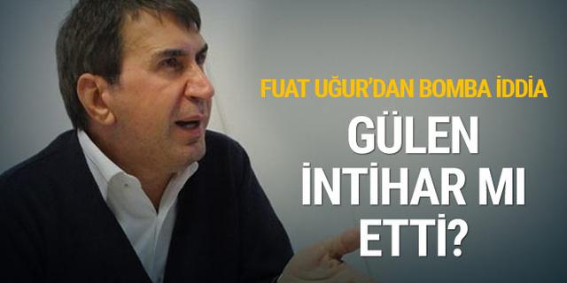 Fuat Uğur'dan bomba iddia! Fethullah Gülen intihar mı etti?