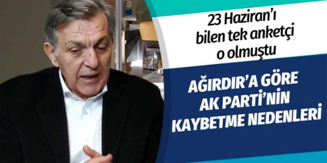 23 Haziran'ı bilen anketçi Bekir Ağırdır'a göre AK Parti'nin kaybetme nedenleri