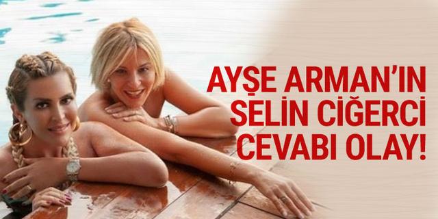 Ayşe Arman'ın Selin Ciğerci cevabı olay!