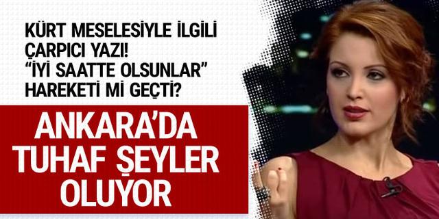 Nagehan Alçı'dan Kürt meselesi ile ilgili çarpıcı yazı: Ankara'da tuhaf bir şeyler oluyor