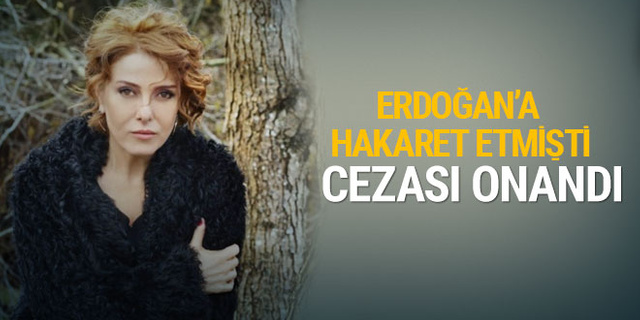 Zuhal Olcay'ın Erdoğan'a hakaret gerekçesiyle aldığı ceza onandı