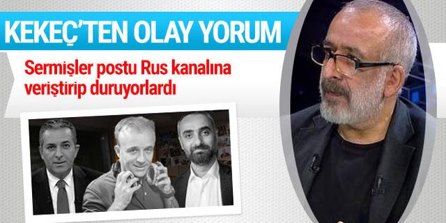 Ahmet Kekeç'ten olay yorum: Sermişler postu Rus kanalına...