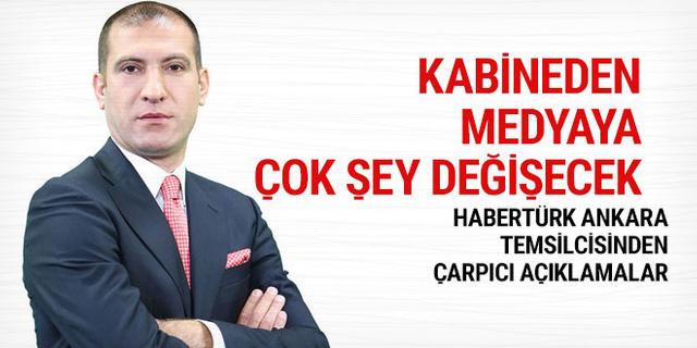 HaberTürk Ankara Temsilcisi: Kabineden medyaya çok şey değişecek