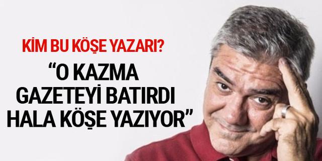 Yılmaz Özdil'den bomba yazı: O kazma çalıştığı gazeteyi batırdı, hâlâ köşe yazıyor!