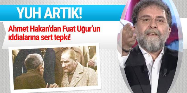 Ahmet Hakan'dan Fuat Uğur'a: Yuh artık, Atatürk'ü de Fethullah'a bulaştırdılar