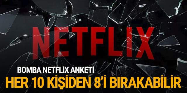 Bomba Netflix anketi! Her 10 kişiden 8'i bırakabilir