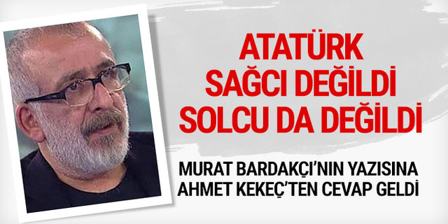 Murat Bardakçı'nın Atatürk yazısına Ahmet Kekeç'ten cevap geldi