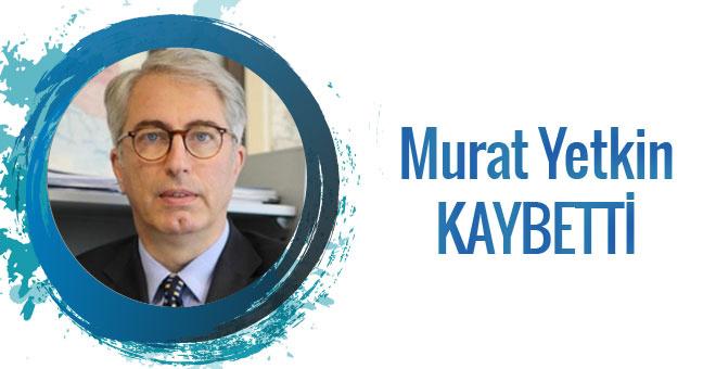 Murat Yetkin kaybetti...