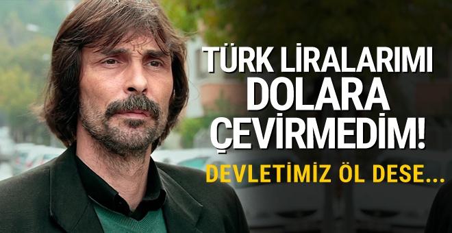 Behzat Ç.'nin yıldızı Erdal Beşikçioğlu: Devletimiz öl dese ölürdüm!