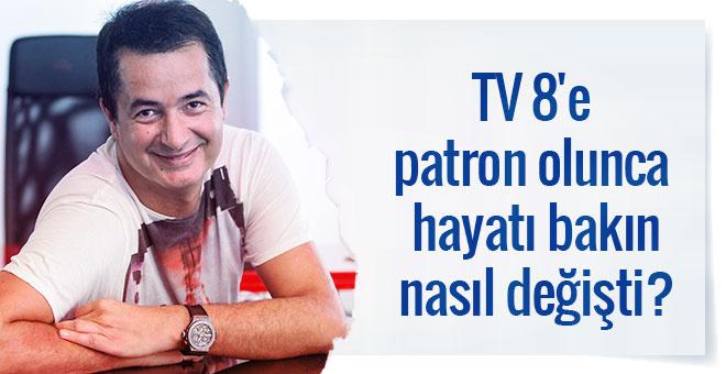 TV8'in patronu olunca hayatınızda neler değişti?