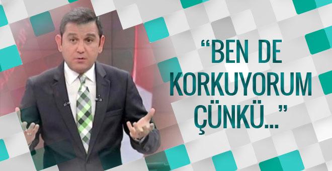 Fatih Portakal: Ben de korkuyorum çünkü....