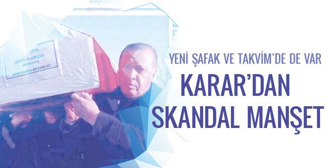 Karar'dan skandal manşet! Yeni Şafak ve Takvim'de de var...
