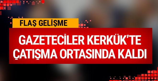 Gazeteciler Kerkük'te çatışmanın ortasında kaldı