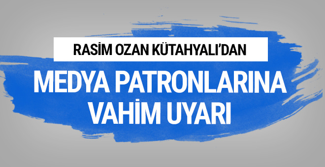 Rasim Ozan Kütahyalı'dan 4 medya patronuna uyarı