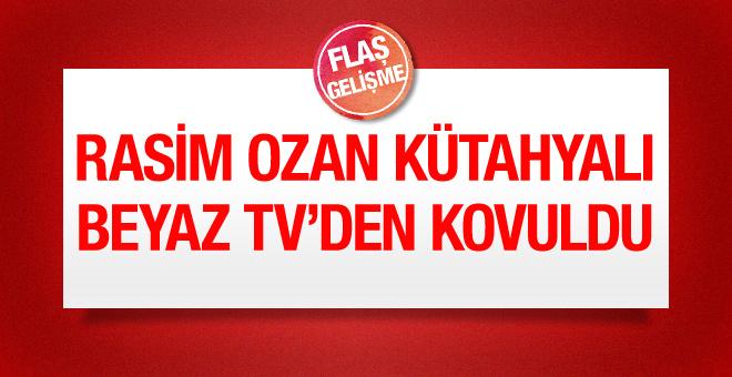 Rasim Ozan Kütahyalı Beyaz Tv'den gönderildi
