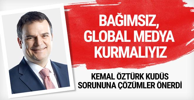 Kemal Öztürk: Bağımsız global medya kurmalıyız