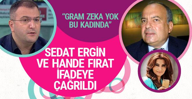 Sedat Ergin ve Hande Fırat ifadeye mi çağrıldı?
