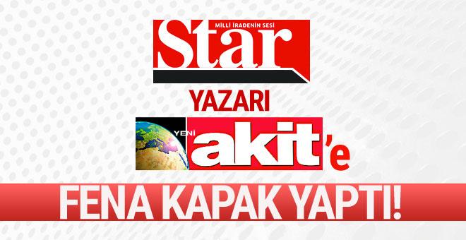 Star yazarı, Akit gazetesine fena kapak yaptı!..