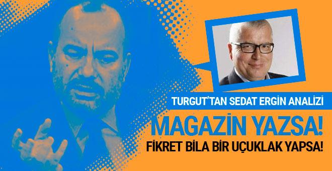 Sedat Ergin 'magazin' yazsa nasıl yazardı?..