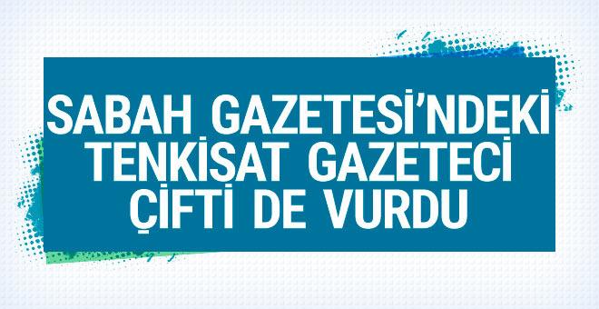 Sabah Gazetesi'ndeki tenkisat, gazeteci çifti de vurdu!