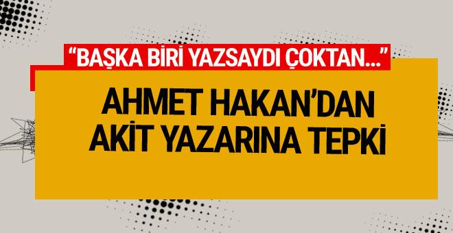 Ahmet Hakan'dan Akit yazarına tepki: Başka biri yazsaydı...