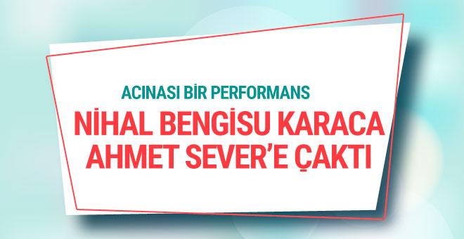 Nihal Bengisu Karaca, Ahmet Sever'e çaktı